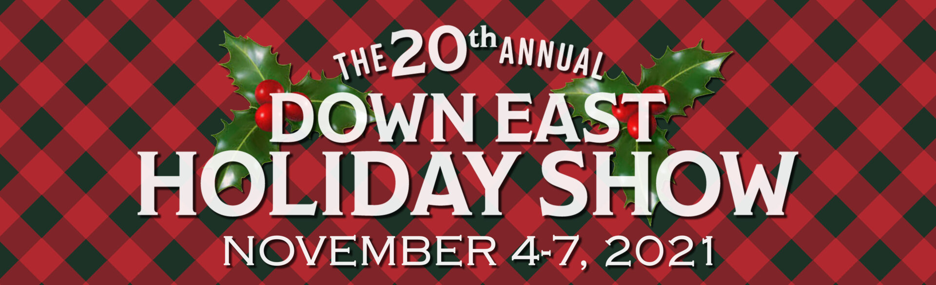 Plaid Down East Holiday Show graphic with holly leaves.